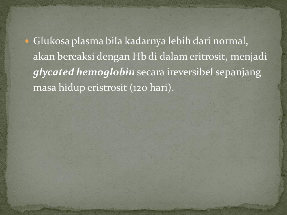 Glukosa plasma bila kadarnya lebih dari normal, akan bereaksi dengan Hb di dalam eritrosit, menjadi glycated hemoglobin secara ireversibel sepanjang m