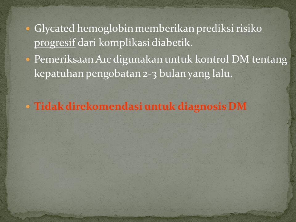 Glycated hemoglobin memberikan prediksi risiko progresif dari komplikasi diabetik. Pemeriksaan A1c digunakan untuk kontrol DM tentang kepatuhan pengob