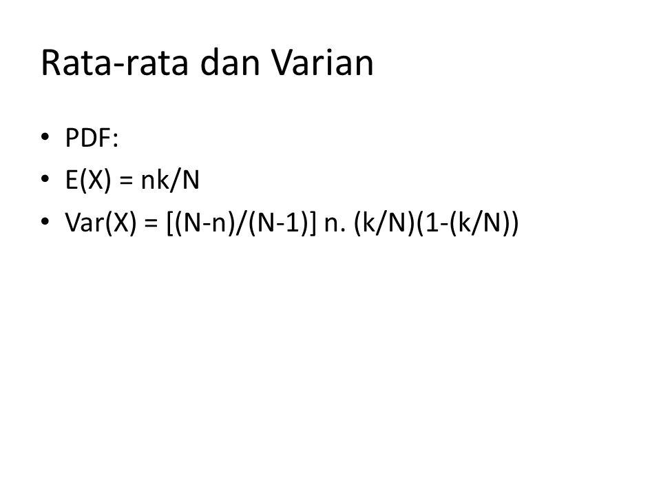 Hipergeometrik (WOR) Sampel acak (sampel random), misalkan berukuran n diambil dari suatu populasi, misalkan berukuran N terdapat k klasifikasi sukses dan N-k klasifikasi gagal dari populasi berukuran N