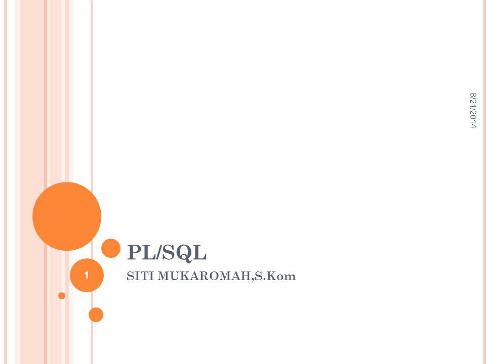 PL/SQL SITI MUKAROMAH,S.Kom 1 8/21/2014