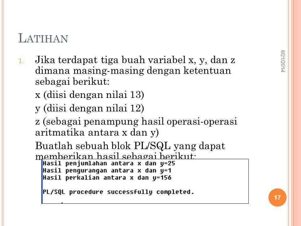 L ATIHAN 1. Jika terdapat tiga buah variabel x, y, dan z dimana masing-masing dengan ketentuan sebagai berikut: x (diisi dengan nilai 13) y (diisi den