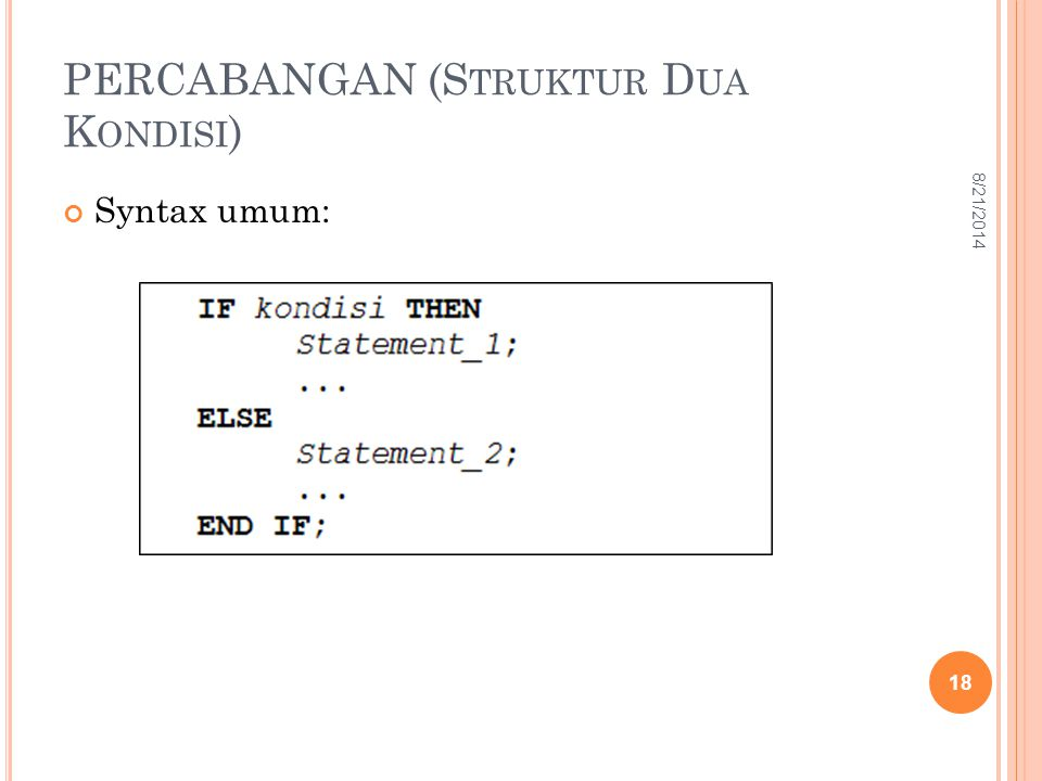 PERCABANGAN (S TRUKTUR D UA K ONDISI ) Syntax umum: 18 8/21/2014