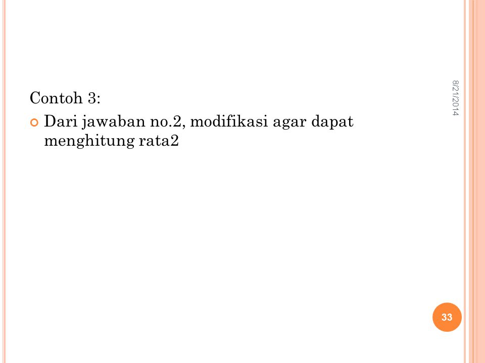 Contoh 3: Dari jawaban no.2, modifikasi agar dapat menghitung rata2 33 8/21/2014