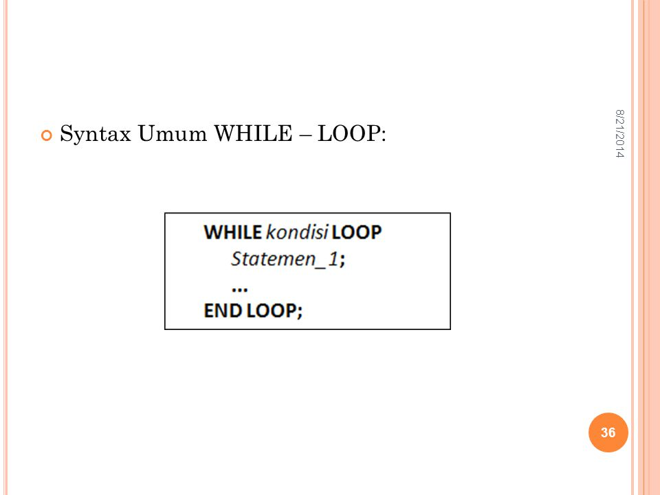 Syntax Umum WHILE – LOOP: 36 8/21/2014
