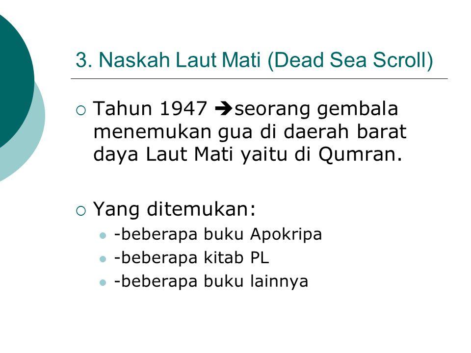 3. Naskah Laut Mati (Dead Sea Scroll)  Tahun 1947  seorang gembala menemukan gua di daerah barat daya Laut Mati yaitu di Qumran.  Yang ditemukan: -