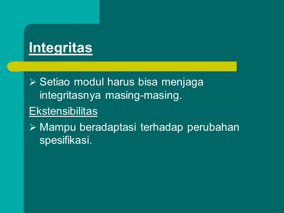 Integritas  Setiao modul harus bisa menjaga integritasnya masing-masing. Ekstensibilitas  Mampu beradaptasi terhadap perubahan spesifikasi.