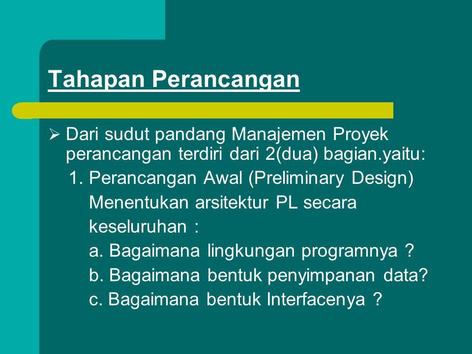 Tahapan Perancangan  Dari sudut pandang Manajemen Proyek perancangan terdiri dari 2(dua) bagian.yaitu: 1. Perancangan Awal (Preliminary Design) Menen