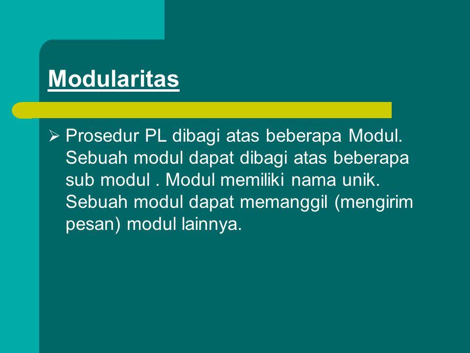 Modularitas  Prosedur PL dibagi atas beberapa Modul. Sebuah modul dapat dibagi atas beberapa sub modul. Modul memiliki nama unik. Sebuah modul dapat