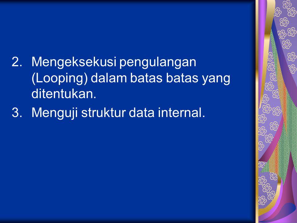 2.Mengeksekusi pengulangan (Looping) dalam batas batas yang ditentukan. 3.Menguji struktur data internal.