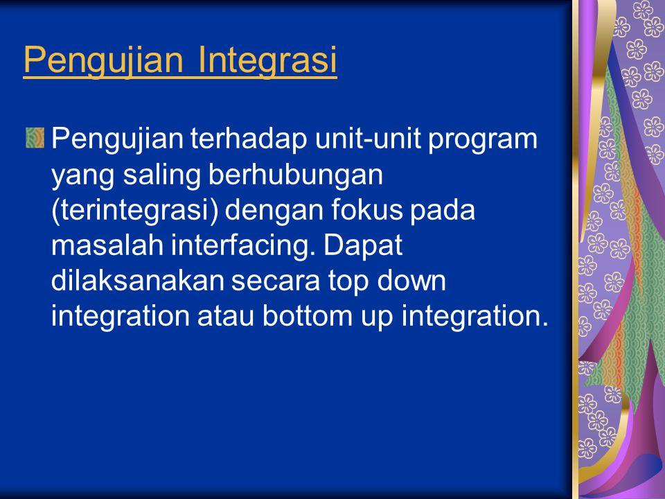 Pengujian Integrasi Pengujian terhadap unit-unit program yang saling berhubungan (terintegrasi) dengan fokus pada masalah interfacing. Dapat dilaksana
