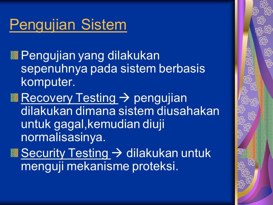 Pengujian Sistem Pengujian yang dilakukan sepenuhnya pada sistem berbasis komputer. Recovery Testing  pengujian dilakukan dimana sistem diusahakan un