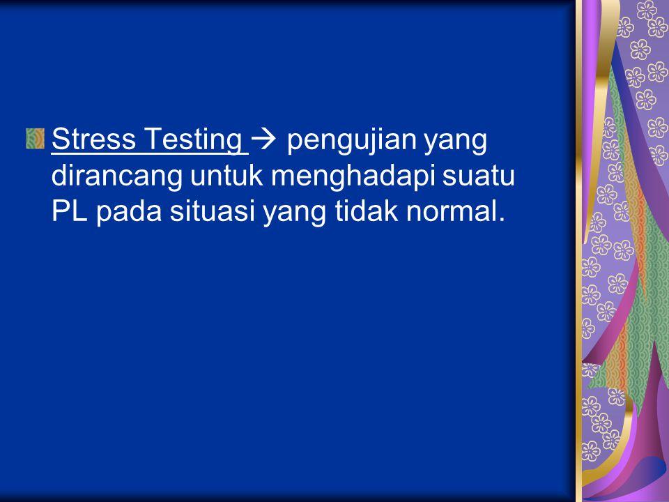 Stress Testing  pengujian yang dirancang untuk menghadapi suatu PL pada situasi yang tidak normal.