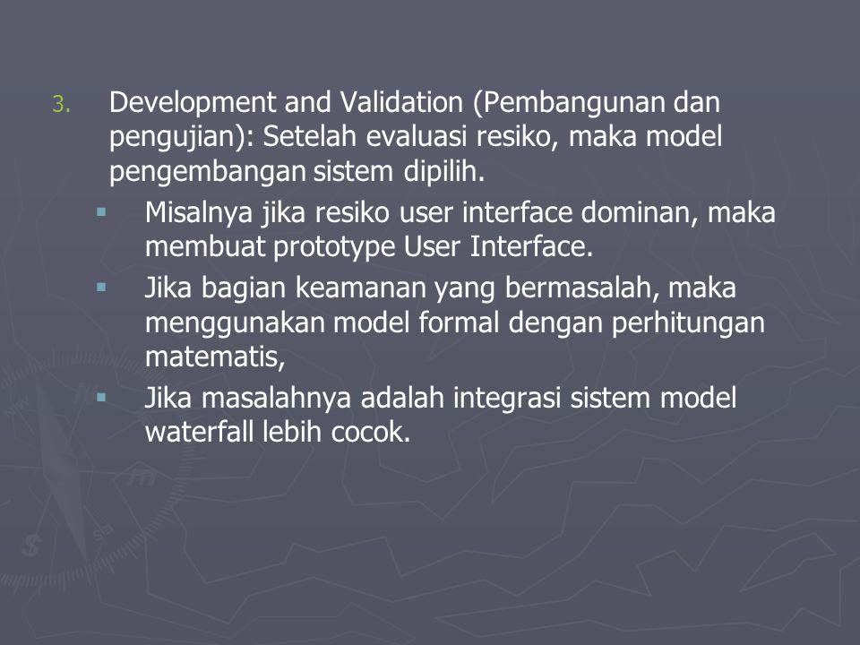 3. 3. Development and Validation (Pembangunan dan pengujian): Setelah evaluasi resiko, maka model pengembangan sistem dipilih.   Misalnya jika resik