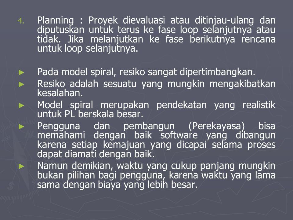 4. 4. Planning : Proyek dievaluasi atau ditinjau-ulang dan diputuskan untuk terus ke fase loop selanjutnya atau tidak. Jika melanjutkan ke fase beriku