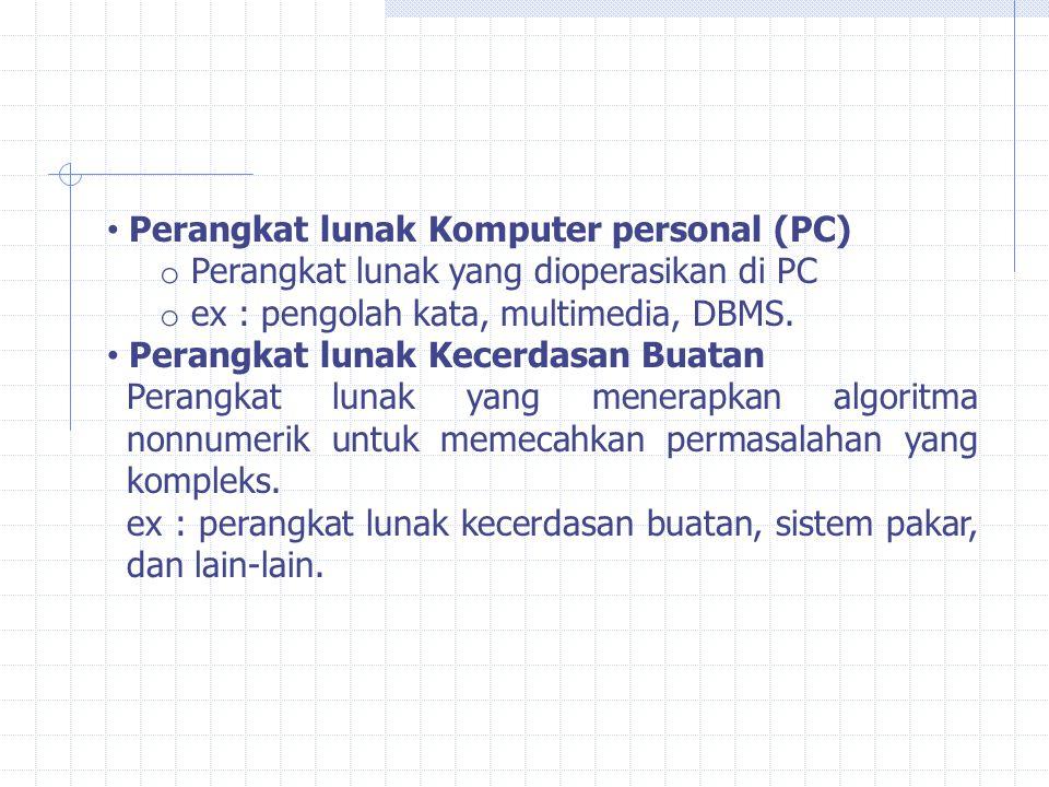 Perangkat lunak Komputer personal (PC) o Perangkat lunak yang dioperasikan di PC o ex : pengolah kata, multimedia, DBMS. Perangkat lunak Kecerdasan Bu