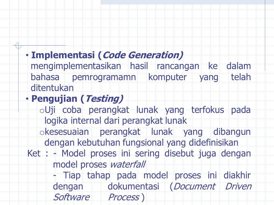 Implementasi (Code Generation) mengimplementasikan hasil rancangan ke dalam bahasa pemrogramamn komputer yang telah ditentukan Pengujian (Testing) o U