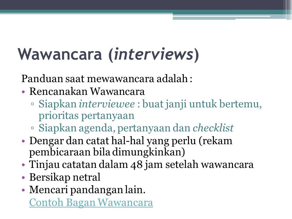 Wawancara (interviews) Panduan saat mewawancara adalah : Rencanakan Wawancara ▫Siapkan interviewee : buat janji untuk bertemu, prioritas pertanyaan ▫S