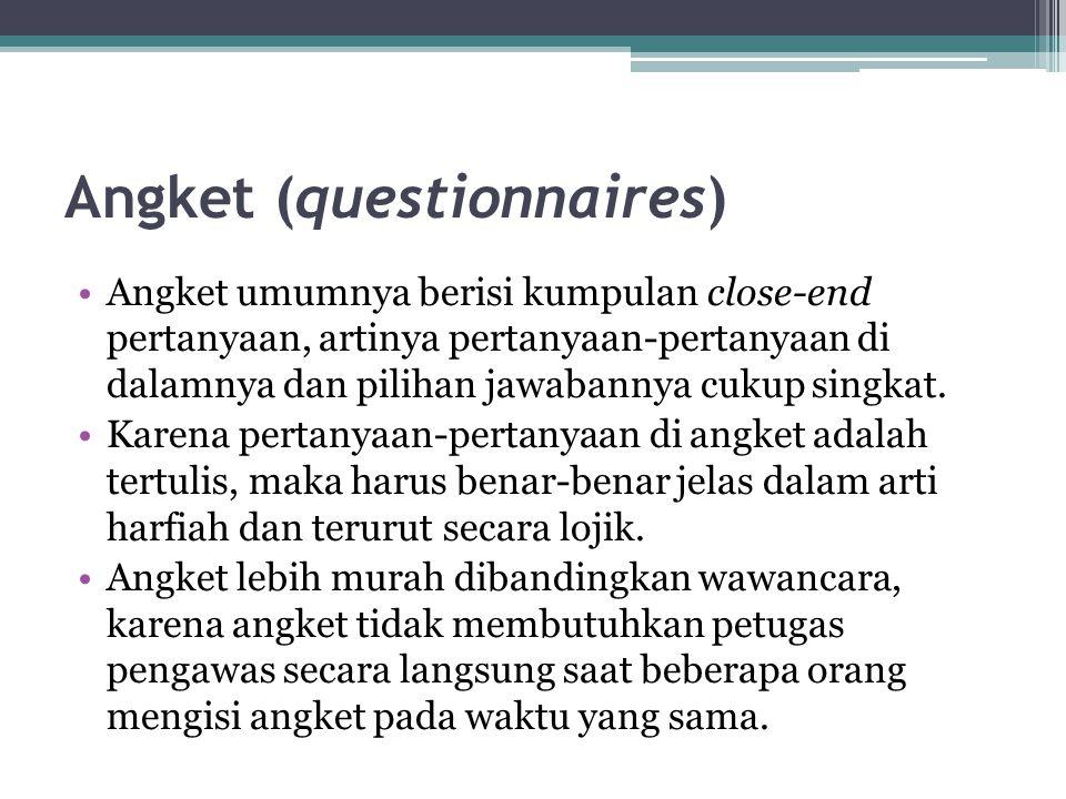 Angket (questionnaires) Angket umumnya berisi kumpulan close-end pertanyaan, artinya pertanyaan-pertanyaan di dalamnya dan pilihan jawabannya cukup si
