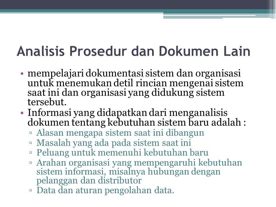 Analisis Prosedur dan Dokumen Lain mempelajari dokumentasi sistem dan organisasi untuk menemukan detil rincian mengenai sistem saat ini dan organisasi
