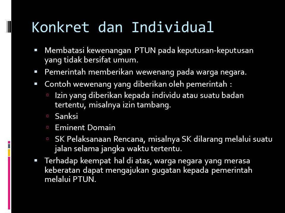 Konkret dan Individual  Membatasi kewenangan PTUN pada keputusan-keputusan yang tidak bersifat umum.