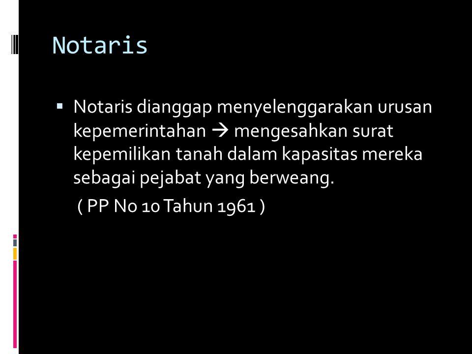 Notaris  Notaris dianggap menyelenggarakan urusan kepemerintahan  mengesahkan surat kepemilikan tanah dalam kapasitas mereka sebagai pejabat yang berweang.