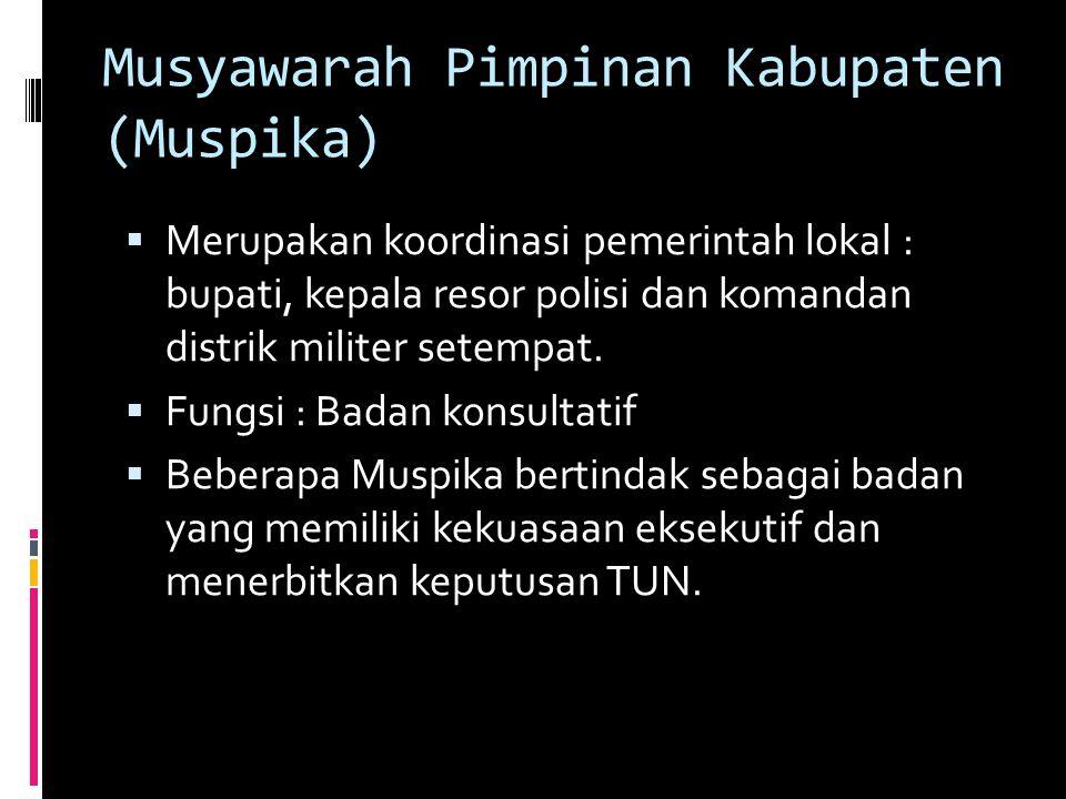 Musyawarah Pimpinan Kabupaten (Muspika)  Merupakan koordinasi pemerintah lokal : bupati, kepala resor polisi dan komandan distrik militer setempat.