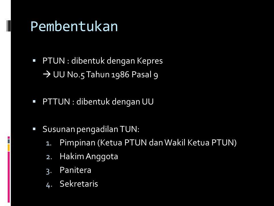 Pembentukan  PTUN : dibentuk dengan Kepres  UU No.5 Tahun 1986 Pasal 9  PTTUN : dibentuk dengan UU  Susunan pengadilan TUN: 1.
