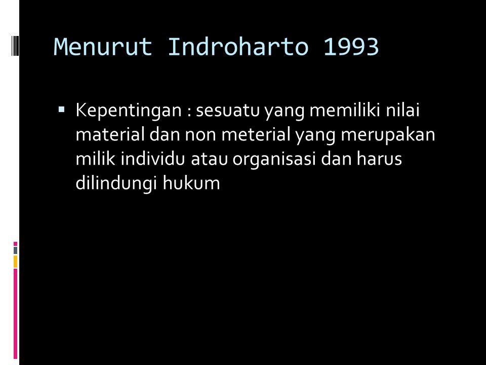 Menurut Indroharto 1993  Kepentingan : sesuatu yang memiliki nilai material dan non meterial yang merupakan milik individu atau organisasi dan harus dilindungi hukum