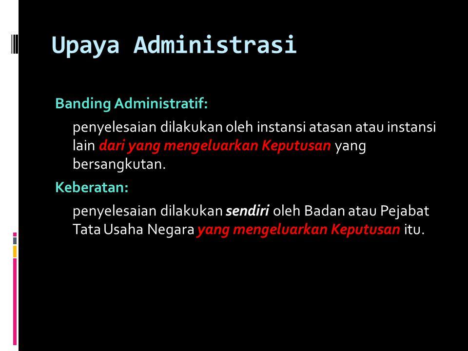 Banding Administratif: penyelesaian dilakukan oleh instansi atasan atau instansi lain dari yang mengeluarkan Keputusan yang bersangkutan.