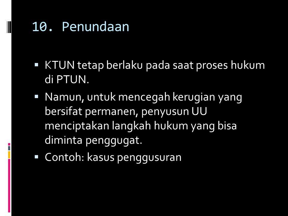 10.Penundaan  KTUN tetap berlaku pada saat proses hukum di PTUN.
