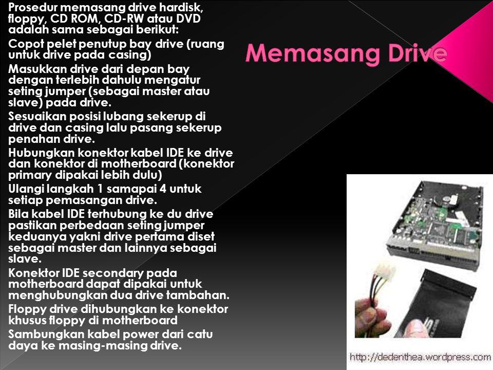 Prosedur memasang drive hardisk, floppy, CD ROM, CD-RW atau DVD adalah sama sebagai berikut: Copot pelet penutup bay drive (ruang untuk drive pada cas