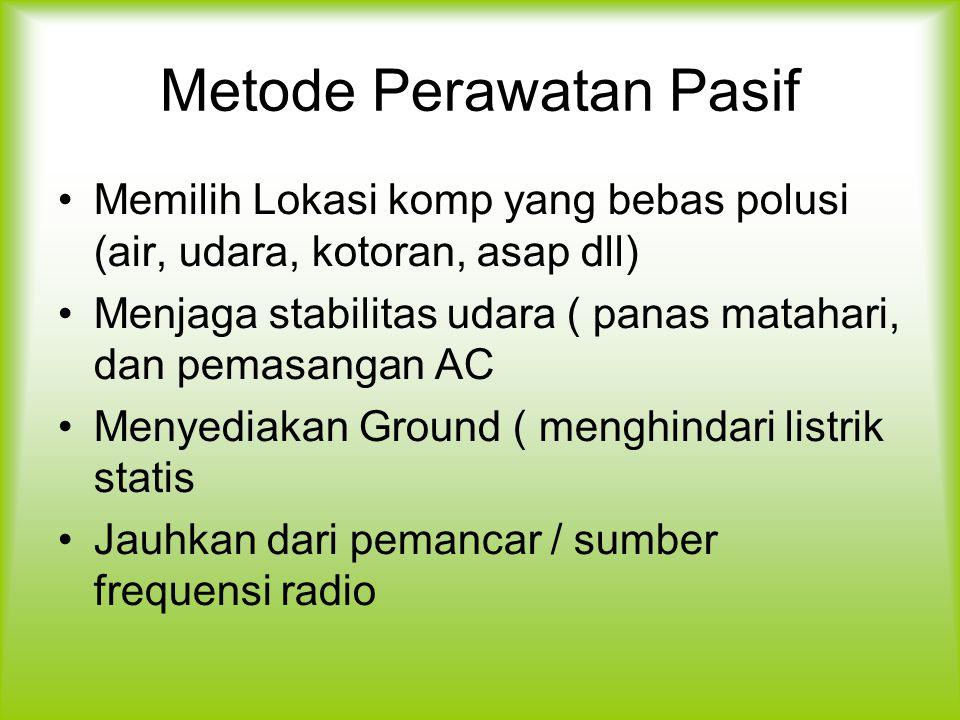 Metode Perawatan Pasif Memilih Lokasi komp yang bebas polusi (air, udara, kotoran, asap dll) Menjaga stabilitas udara ( panas matahari, dan pemasangan