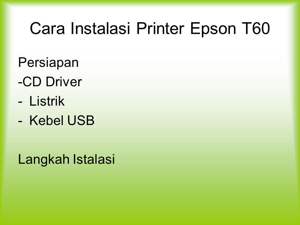 Cara Instalasi Printer Epson T60 Persiapan -CD Driver -Listrik -Kebel USB Langkah Istalasi