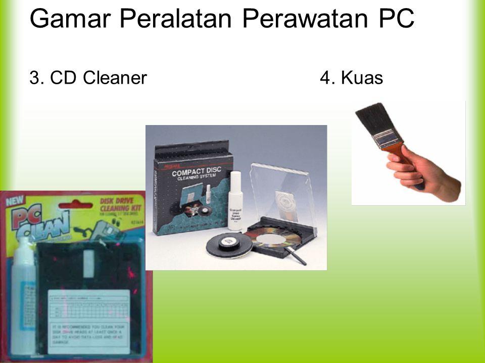 Gamar Peralatan Perawatan PC 3. CD Cleaner4. Kuas