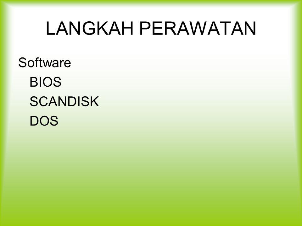 LANGKAH PERAWATAN Software BIOS SCANDISK DOS