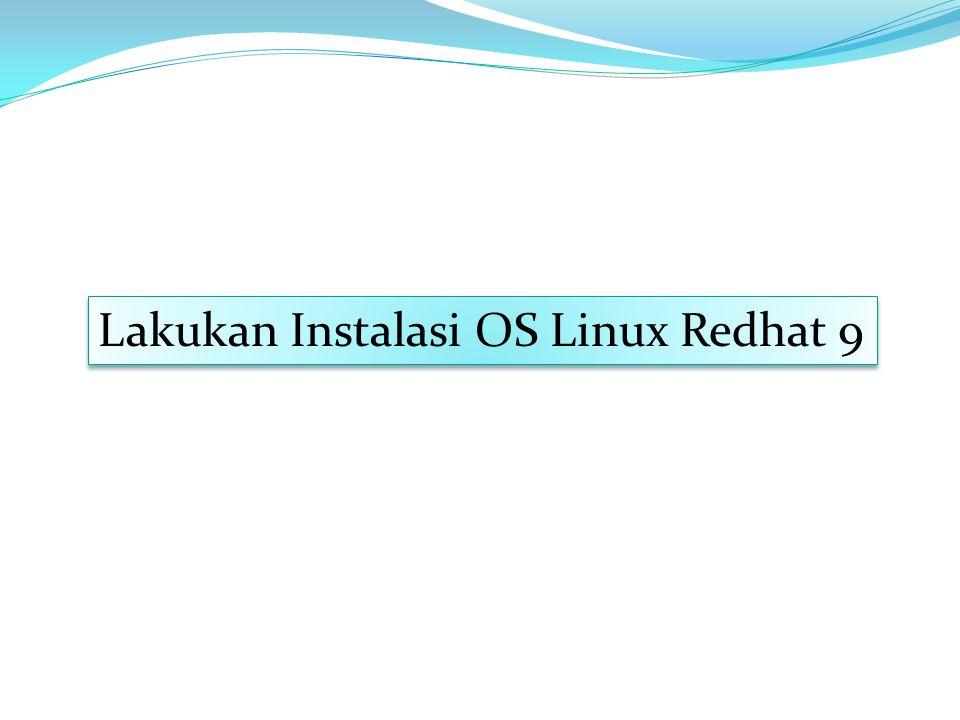 Lakukan Instalasi OS Linux Redhat 9