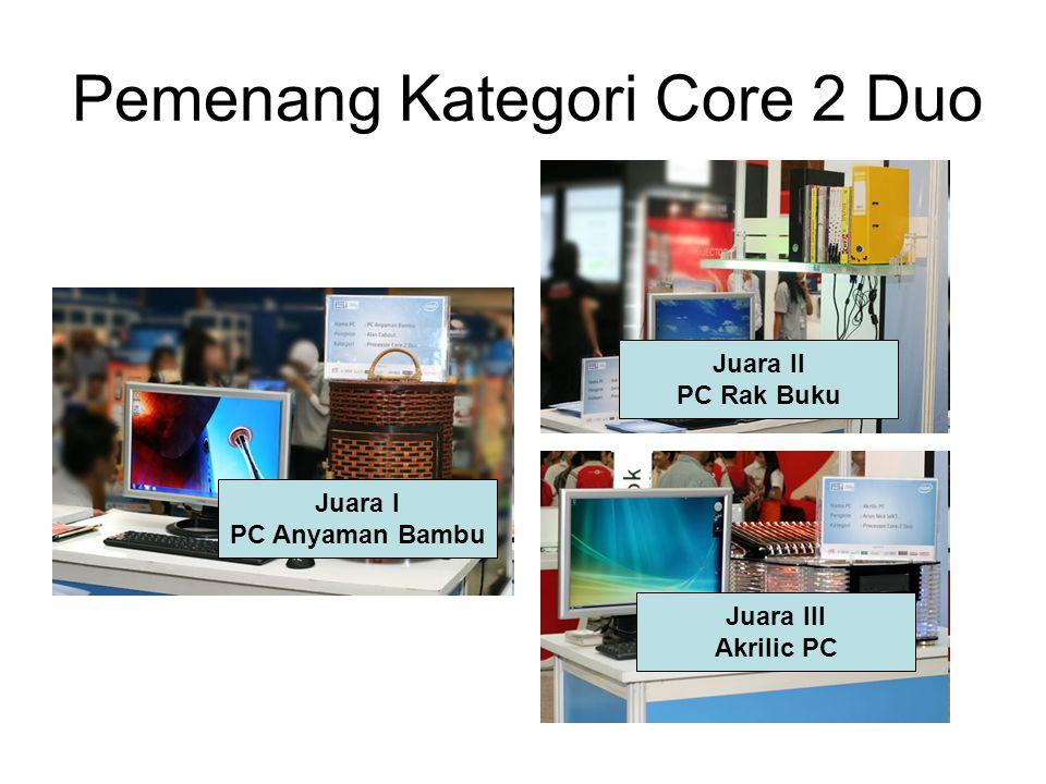 Pemenang Kategori Core 2 Duo Juara I PC Anyaman Bambu Juara II PC Rak Buku Juara III Akrilic PC