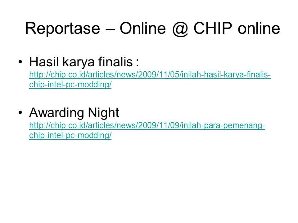Reportase – Online @ CHIP online Hasil karya finalis : http://chip.co.id/articles/news/2009/11/05/inilah-hasil-karya-finalis- chip-intel-pc-modding/ h