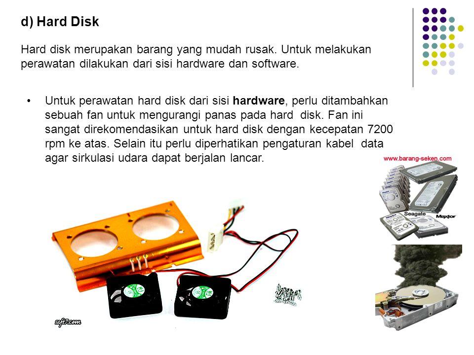 d) Hard Disk Hard disk merupakan barang yang mudah rusak.