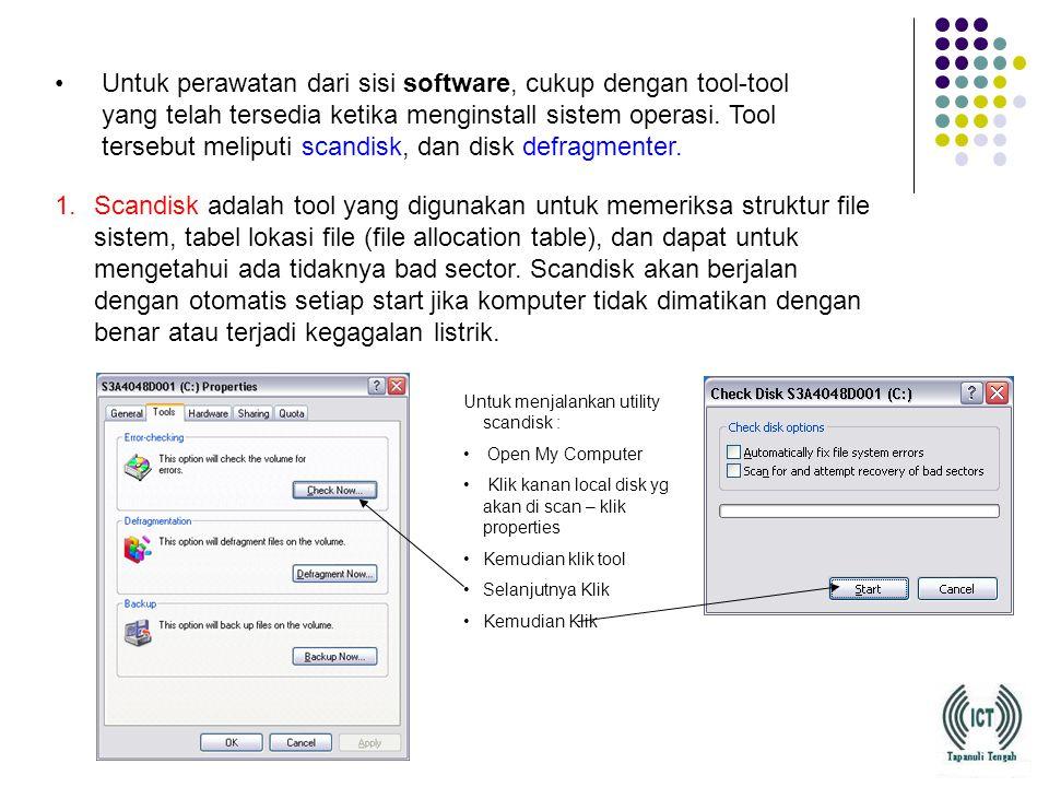 Untuk perawatan dari sisi software, cukup dengan tool-tool yang telah tersedia ketika menginstall sistem operasi.