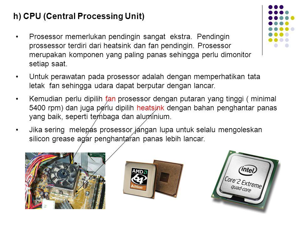 g) Power Supply Perawatan yang perlu dilakukan untuk merawat power supply adalah dengan memperhatikan kelancaran fan pada power supply. Karena fan ini