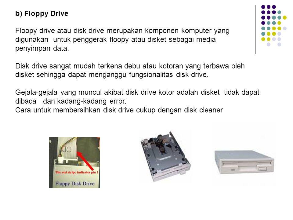 b) Floppy Drive Floopy drive atau disk drive merupakan komponen komputer yang digunakan untuk penggerak floopy atau disket sebagai media penyimpan data.