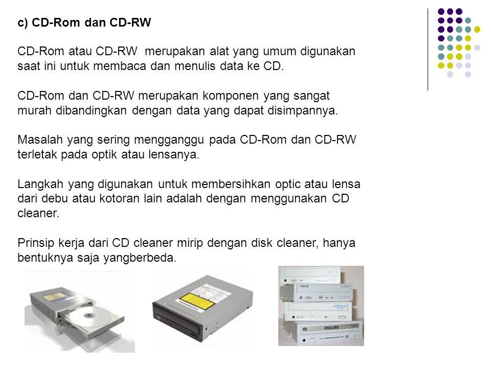 c) CD-Rom dan CD-RW CD-Rom atau CD-RW merupakan alat yang umum digunakan saat ini untuk membaca dan menulis data ke CD.