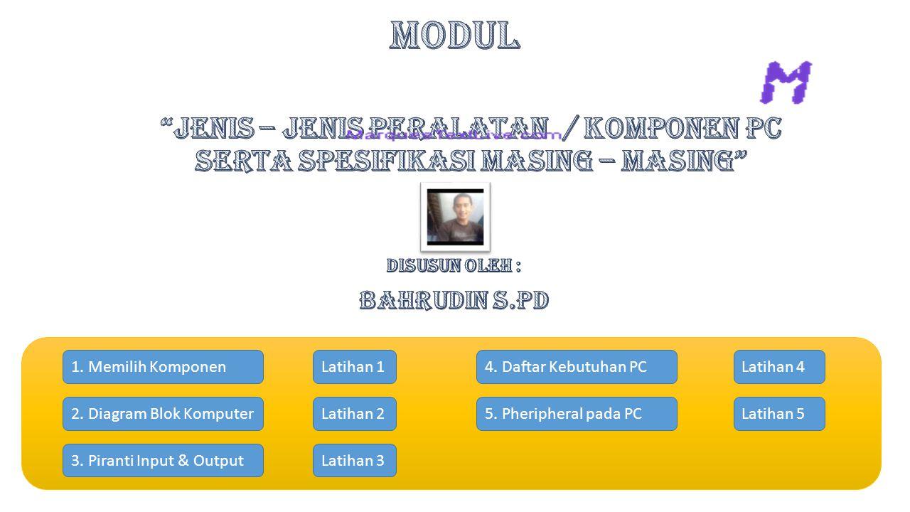 1.Memilih Komponen 2. Diagram Blok Komputer 3. Piranti Input & Output 4.
