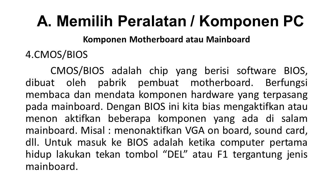 Komponen Motherboard atau Mainboard 4.CMOS/BIOS CMOS/BIOS adalah chip yang berisi software BIOS, dibuat oleh pabrik pembuat motherboard.