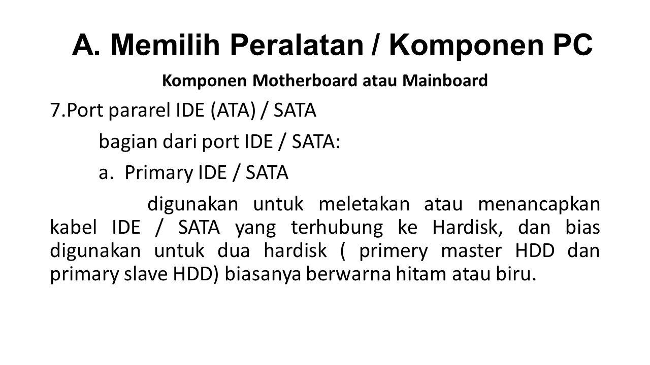 Komponen Motherboard atau Mainboard 7.Port pararel IDE (ATA) / SATA bagian dari port IDE / SATA: a.