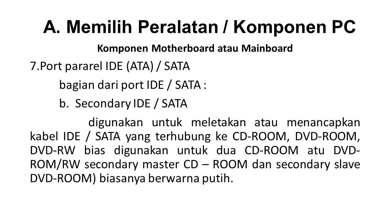 Komponen Motherboard atau Mainboard 7.Port pararel IDE (ATA) / SATA bagian dari port IDE / SATA : b.