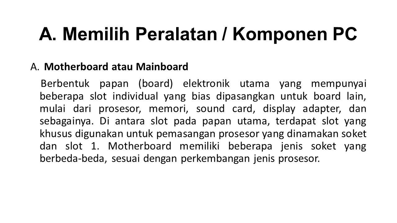 A.Memilih Peralatan / Komponen PC A.