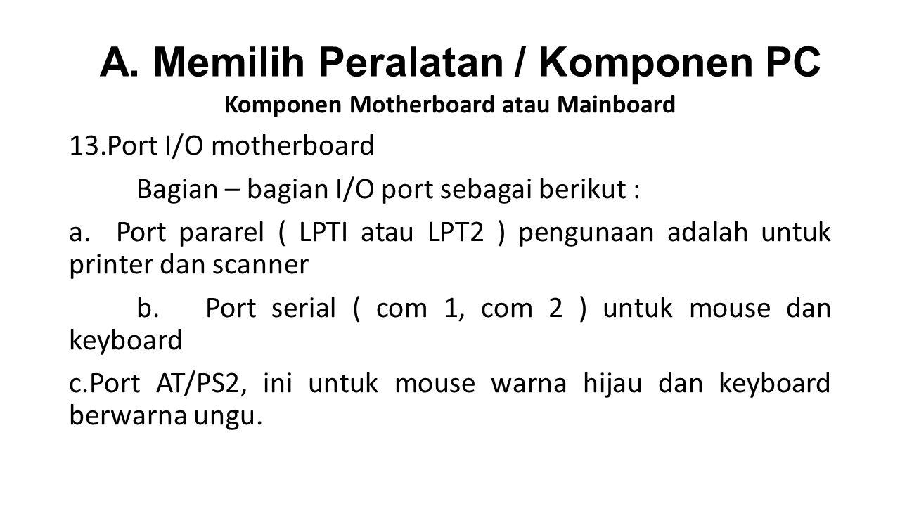 Komponen Motherboard atau Mainboard 13.Port I/O motherboard Bagian – bagian I/O port sebagai berikut : a.