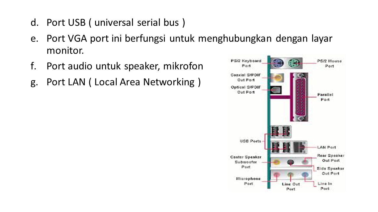 d.Port USB ( universal serial bus ) e.Port VGA port ini berfungsi untuk menghubungkan dengan layar monitor.
